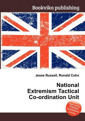 National Extremism Tactical Co-Ordination Unit  by  Jesse Russell