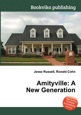 Amityville: A New Generation  by  Jesse Russell