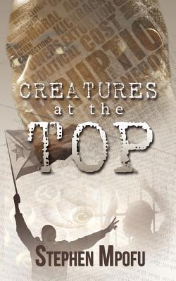 Creatures at the Top Stephen Mpofu