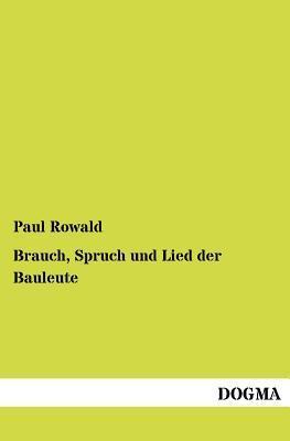 Brauch, Spruch Und Lied Der Bauleute Paul Rowald