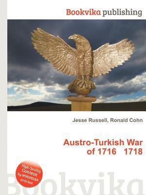 Austro-Turkish War of 1716 1718  by  Jesse Russell