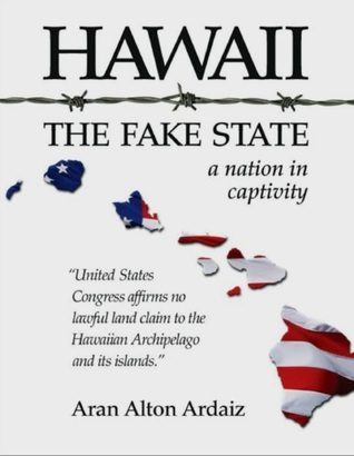 Hawaii - The Fake State: A Nation In Captivity Aran Alton Ardaiz