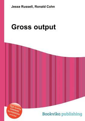 Gross Output  by  Jesse Russell