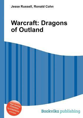 Warcraft: Dragons of Outland  by  Jesse Russell