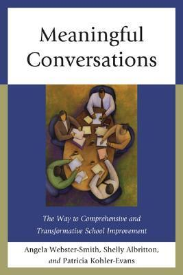 Meaningful Conversations: The Way to Comprehensive and Transformative School Improvement Angela Webster-Smith