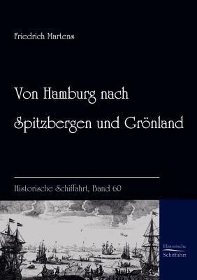 Von Hamburg Nach Spitzbergen Und Gr Nland Friedrich Martens