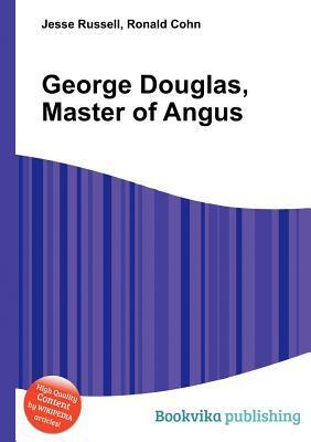 George Douglas, Master of Angus  by  Jesse Russell