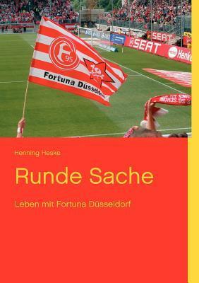 Runde Sache: Leben mit Fortuna Düsseldorf Henning Heske