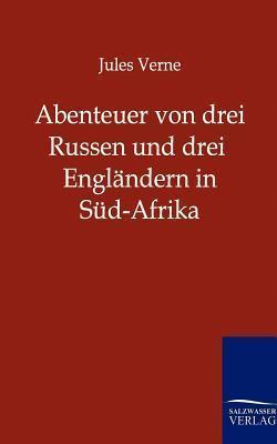 Abenteuer Von Drei Russen Und Drei Engl Ndern in S D-Afrika  by  Jules Verne