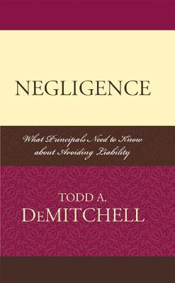 Negligence: What Principals Need to Know about Avoiding Liability Todd A. DeMitchell