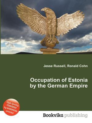 Occupation of Estonia  by  the German Empire by Jesse Russell