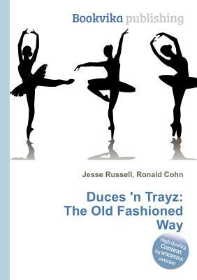 Duces n Trayz: The Old Fashioned Way Jesse Russell