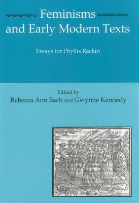 Feminisms and Early Modern Texts: Essays for Phyllis Rachin  by  Rebecca Ann Bach