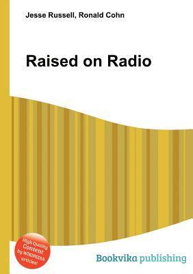 Raised on Radio  by  Jesse Russell
