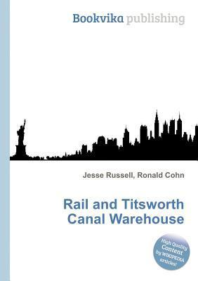 Rail and Titsworth Canal Warehouse  by  Jesse Russell