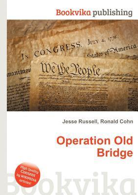 Operation Old Bridge  by  Jesse Russell