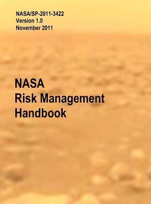 NASA Risk Management Handbook. Version 1.0. NASA/Sp-2011-3422  by  Homayoon Dezfuli