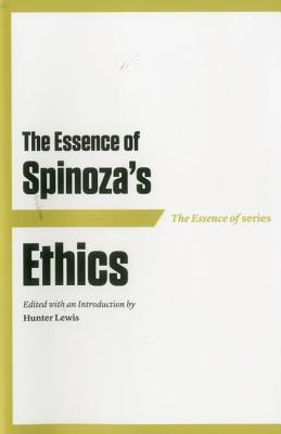 The Essence of Spinozas Ethics  by  Hunter Lewis