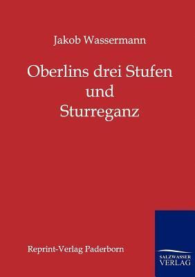 Oberlins Drei Stufen Und Sturreganz Jakob Wassermann