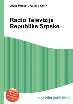 Radio Televizija Republike Srpske  by  Jesse Russell