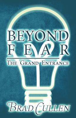 Beyond Fear: The Grand Entrance  by  Brad Cullen