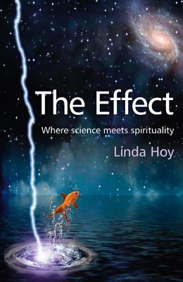 The Effect: Where Science Meets Spirituality Linda Hoy