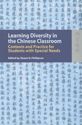 Learning Diversity in the Chinese Classroom: Contexts and Practice for Students with Special Needs  by  Shane Phillipson