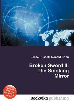 Broken Sword II: The Smoking Mirror  by  Jesse Russell