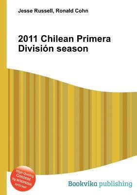 2011 Chilean Primera Divisi N Season  by  Jesse Russell