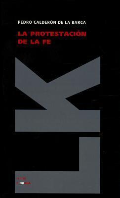 La protestación de la fe  by  Pedro Calderón de la Barca