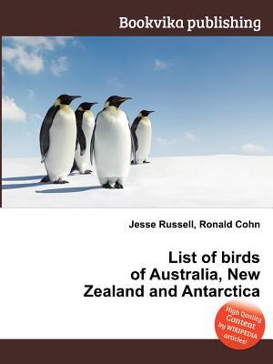 List of Birds of Australia, New Zealand and Antarctica  by  Jesse Russell