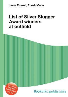 List of Silver Slugger Award Winners at Outfield  by  Jesse Russell