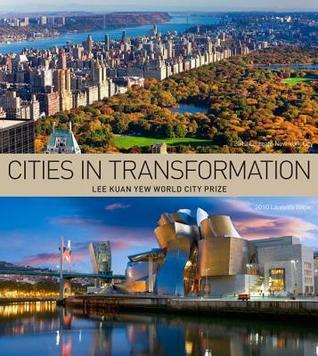 Cities in Transformation: Lee Kuan Yew World City Prize  by  Urban Redevelopment Authority of Singapo