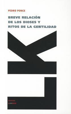 Breve relación de los dioses y ritos de la gentilidad  by  Pedro Ponce