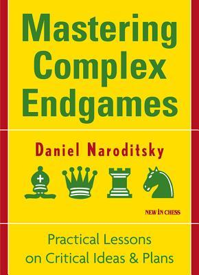 Mastering Complex Endgames: Practical Lessons on Critical Ideas & Plans  by  Daniel Naroditsky