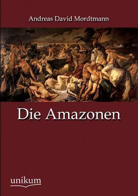 Die Amazonen  by  Andreas David Mordtmann  Jr.