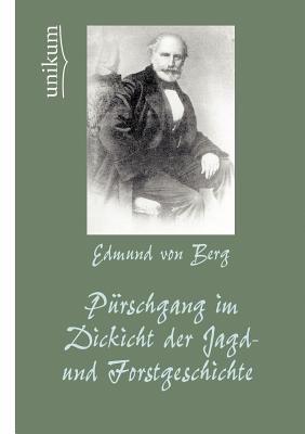 P Rschgang Im Dickicht Der Jagd- Und Forstgeschichte  by  Edmund Von Berg