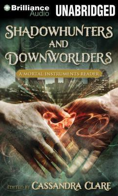 Shadowhunters and Downworlders: A Mortal Instruments Reader Cassandra Clare