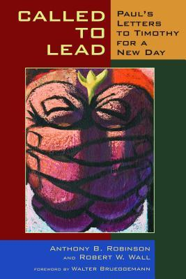 Called to Lead: Pauls Letters to Timothy for a New Day  by  Anthony B. Robinson