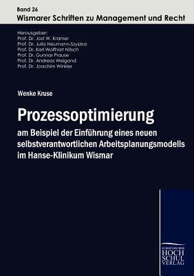 Prozessoptimierung Am Beispiel Der Einf Hrung Eines Neuen Selbstverantwortlichen Arbeitsplanungsmodells Im Hanse-Klinikum Wismar  by  Wenke Kruse