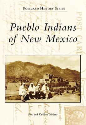 Pueblo Indians of New Mexico Paul Nickens
