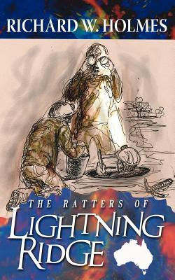 The Ratters of Lightning Ridge Richard W Holmes
