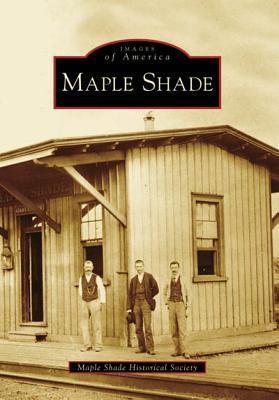 Maple Shade  by  Maple Shade Historical Society
