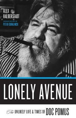 Lonely Avenue: The Unlikely Life and Times of Doc Pomus Alex Halberstadt