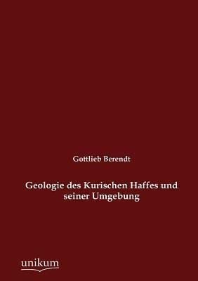 Geologie Des Kurischen Haffes Und Seiner Umgebung Gottlieb Berendt
