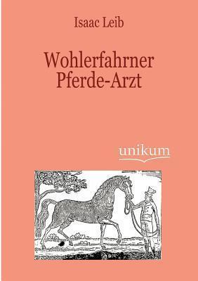 Wohlerfahrner Pferde-Arzt  by  Isaac Leib