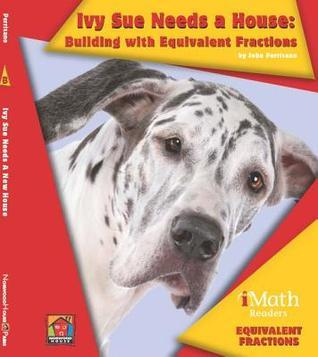 Ivy Sue Needs a House: Building with Equivalent Fractions  by  John Perritano