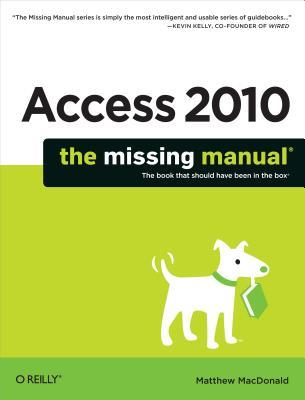 Access 2010: The Missing Manual  by  Matthew MacDonald