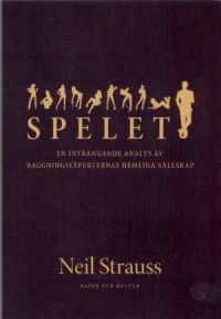 Spelet: En inträngande analys av raggningsexperternas hemliga sällskap Neil Strauss