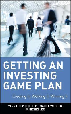 Getting an Investing Game Plan: Creating It, Working It, Winning It  by  Vern C Hayden